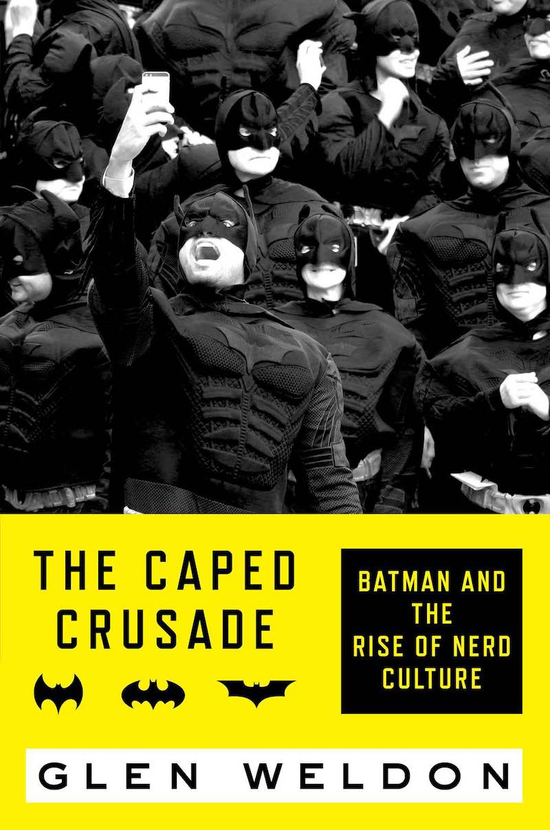 Glen Weldon The Caped Crusade Batman And The Rise Of Nerd Culture cover