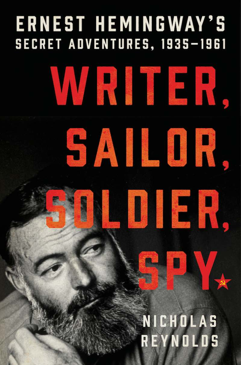 Nicholas Reynolds Writer, Sailor, Soldier, Spy Ernest Hemingway's Secret Adventures, 1935-1961