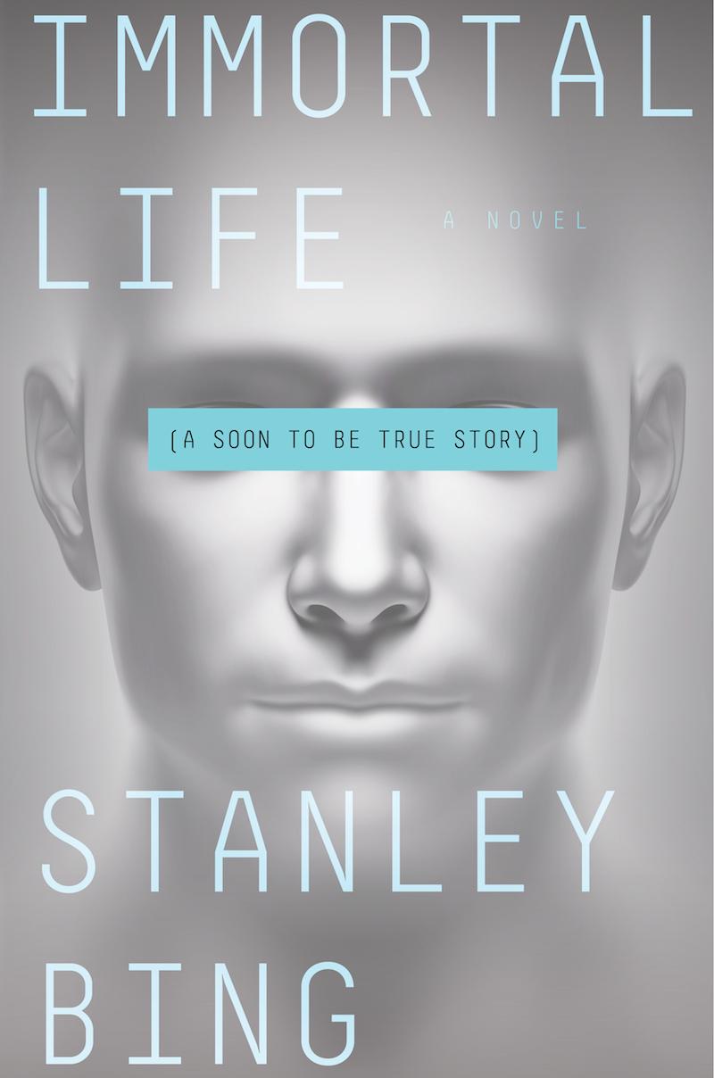 Stanley Bing Immortal Life
