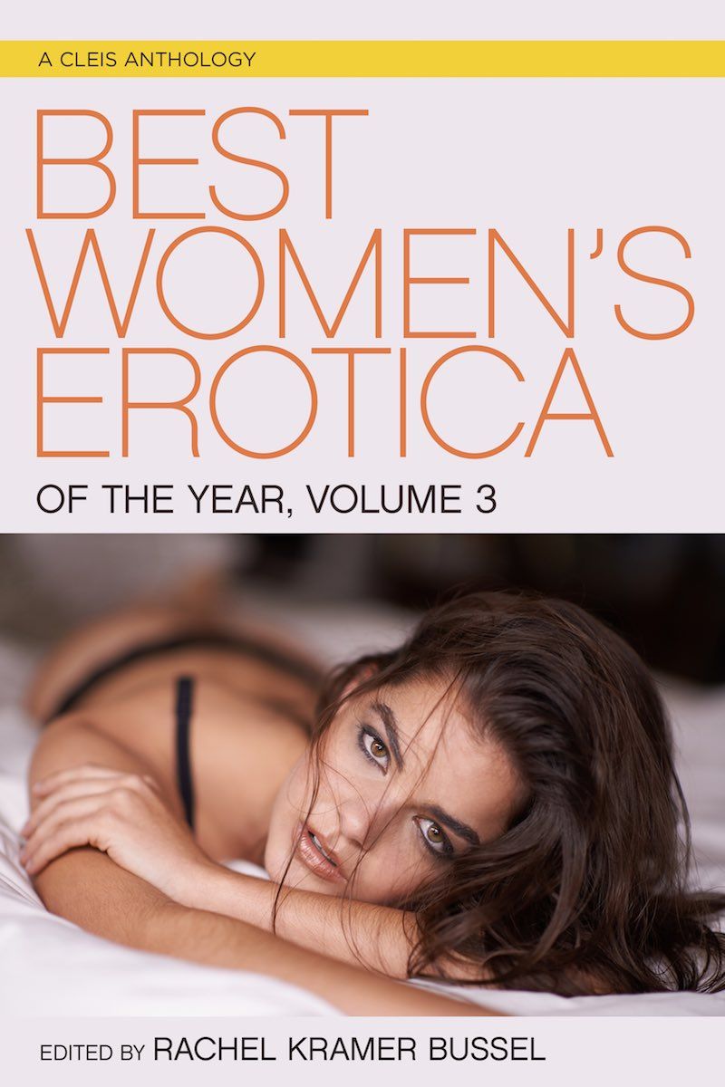 Rachel Kramer Bussel Best Womens Erotica Of The Year Volume 3