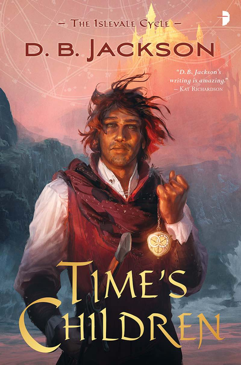 D.B. Jackson Time's Demon Time's Children Time's Assassin The Islevale Cycle
