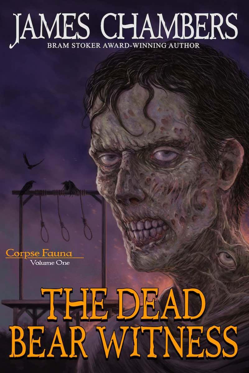 James Chambers Corpse Fauna Volume 1 The Dead Bear Witness